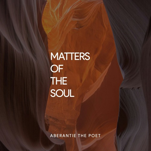 "Listen - Poem: ""Matters Of The Soul "" - Aberantie The Poet"