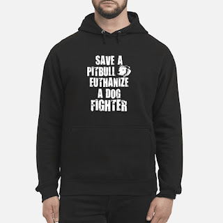Save A Pitbull Euthanize A Dog Fighter Shirt 6