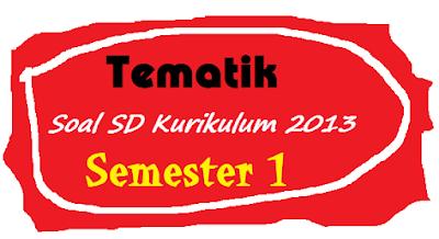Soal Tematik Kelas 1 Tema 1 2 3 4 Semester 1 Kurikulum 2013 Sd Mi Soal Uts Uas Ukk Usbn