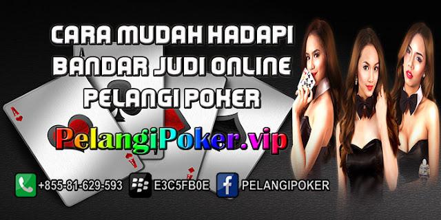 Cara-Mudah-Hadapi-Bandar-Judi-Online-Pelangi-Poker