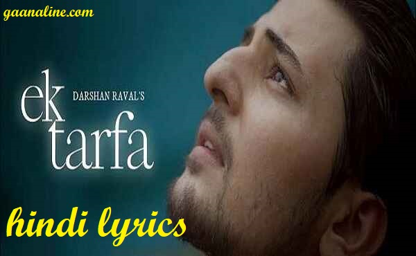 Ek Tarfa Song Lyrics Hindi – Darshan Raval.