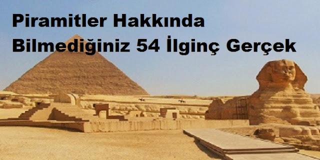 Piramitler Hakkında Bilmediğiniz 54 İlginç Gerçek