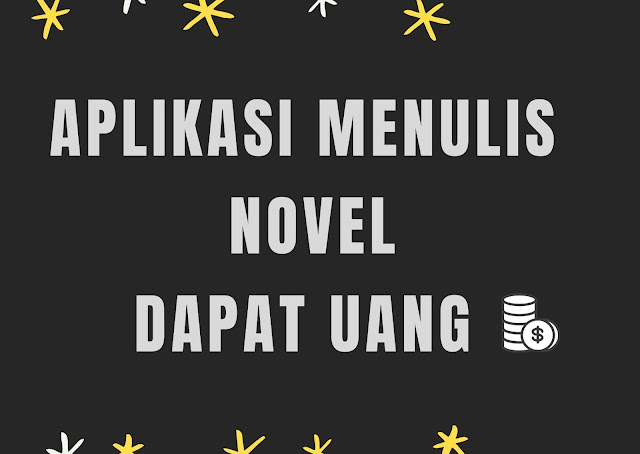 Aplikasi Menulis Novel Dapat Uang