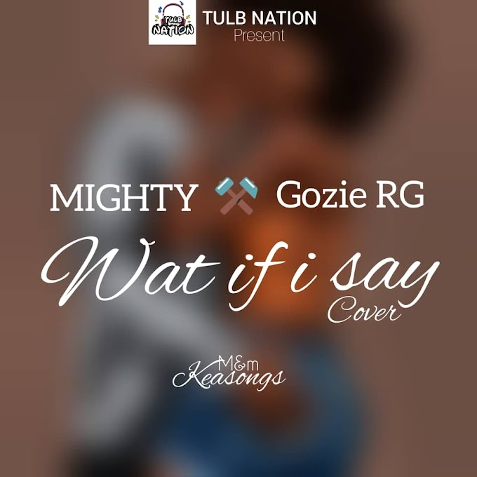 MIGHTY X GOZIE RG - WAT IF I SAY COVER