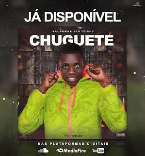 Valdemar Famosinho - Chuguete (Prod. Taba Mix) [Download]