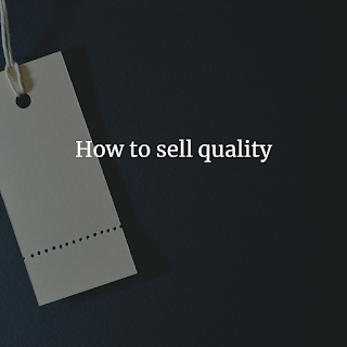 How to sell quality