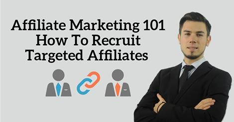 Free Coupon- Affiliate Marketing 101 - How To Recruit Targeted Affiliates