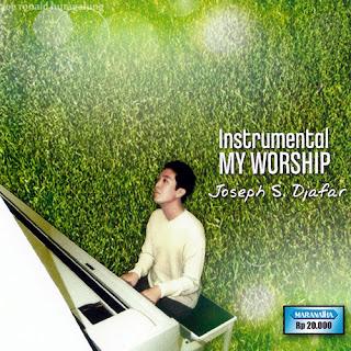 Download Lagu Rohani  Joseph S. Djafar Album My Woship dan Instrumen Musik