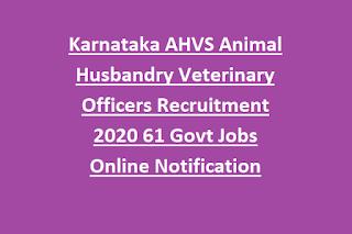 Karnataka AHVS Animal Husbandry Veterinary Officers Recruitment 2020 61 Govt Jobs Online Notification