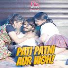 Pati Patni Aur Woh! webseries  & More