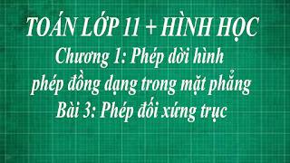 Toán lớp 11 Bài 3 Phép đối xứng trục + định nghĩa | hình học thầy lợi