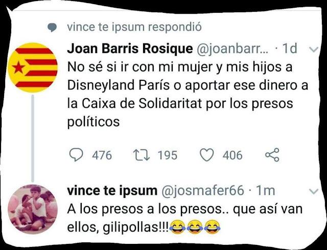 Joan Barris Rosique, no sé si ir con mi mujer y mis hijos a Disneyland París o aportar ese dinero a la Caixa de Solidaritat por los presos políticos vince te ipsum : a los presos a los presos .. que así van ellos, gilipollas.