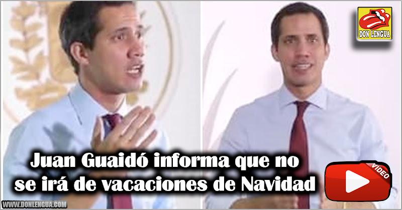 Juan Guaidó informa que no se irá de vacaciones de Navidad