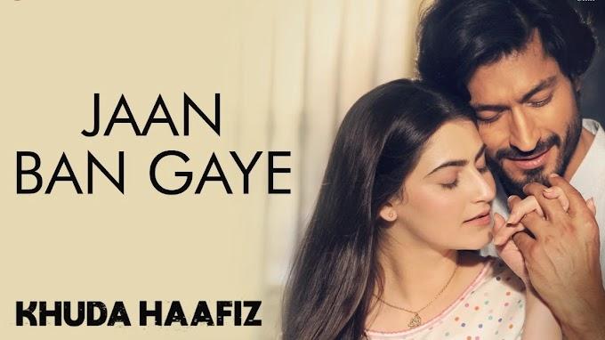 Jaan Ban Gaye Song Lyrics Khuda Hafiz