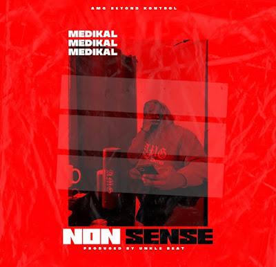 Medikal - Nonsense (Prod. By Unkle Beatz - Audio MP3 + Official Music Video)