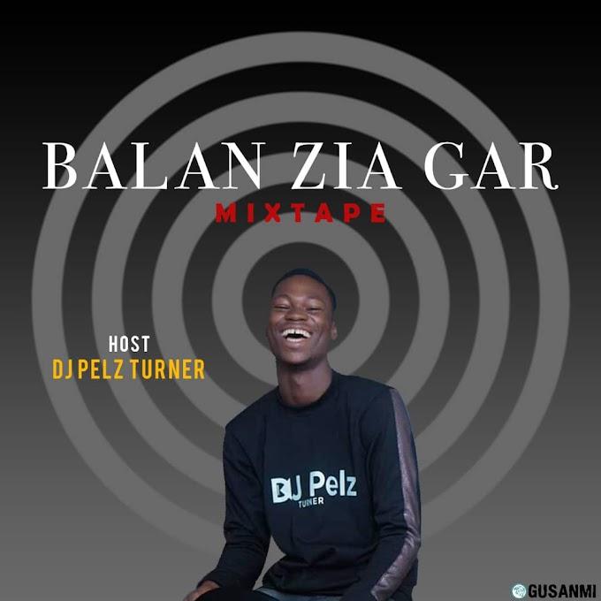 [MIXTAPE] DJ Pelz Turner - Balan Zia Gar