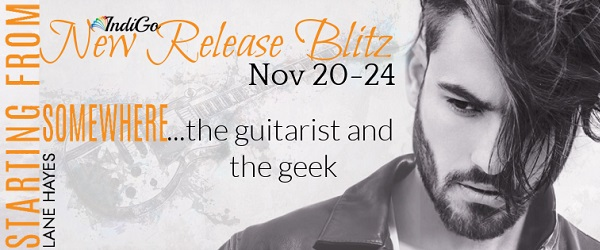 Starting From Somewhere by Lane Hayes Release Blitz. The guitarist and the geek...
