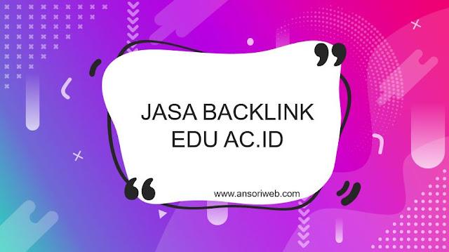 Jasa Backlink EDU AC.ID Berkualitas No.1 di Indonesia