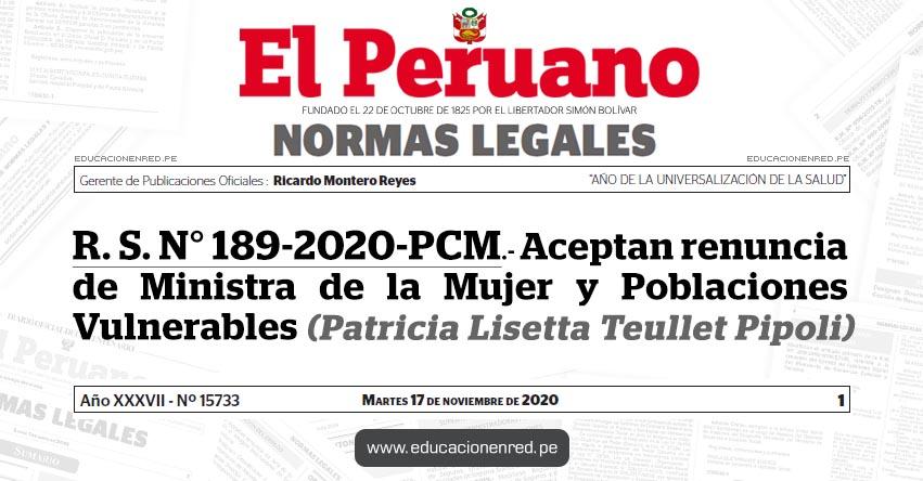 R. S. N° 189-2020-PCM.- Aceptan renuncia de Ministra de la Mujer y Poblaciones Vulnerables (Patricia Lisetta Teullet Pipoli)
