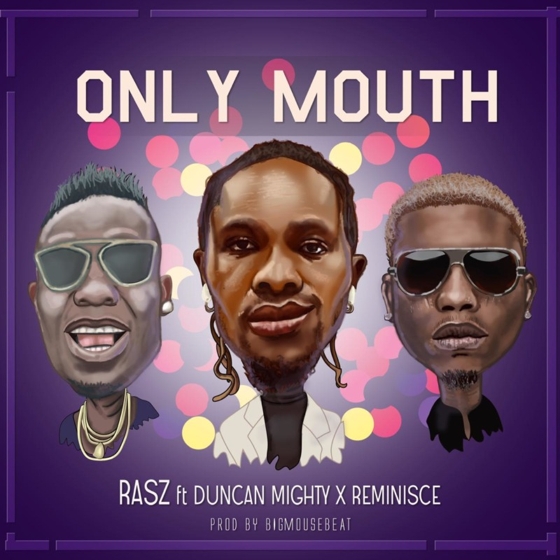 "Rasz – ""Only Mouth"" ft. Duncan Mighty x Reminisce #Arewapublisize"