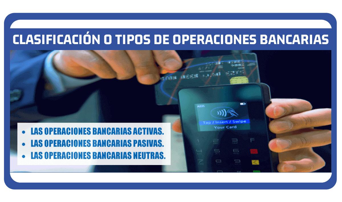 Clasificación o Tipos de Operaciones Bancarias