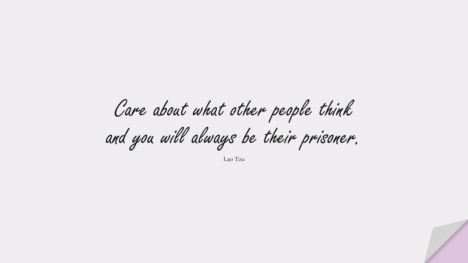 Care about what other people think and you will always be their prisoner. (Lao Tzu);  #FearQuotes