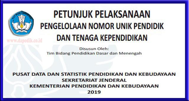 Petunjuk Pelaksanaan Pengelolaan Nomor Unik Pendidik Dan Tenaga Kependidikan Tahun 2019 (Juklak  Verval  PTK -  Juknis  Pengelolaan  NUPTK Tahun 2019)