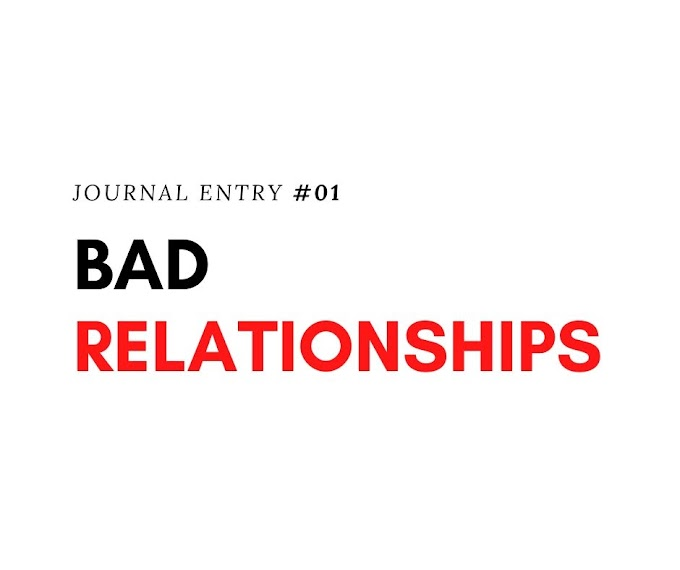 [JOURNAL] ENTRY #01: Bad Relationships
