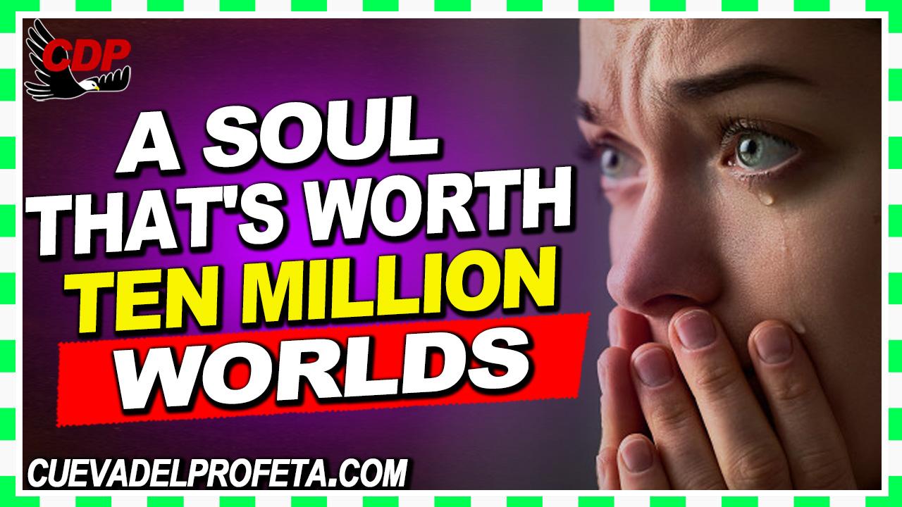 A soul that's worth ten million worlds - William Marrion Branham