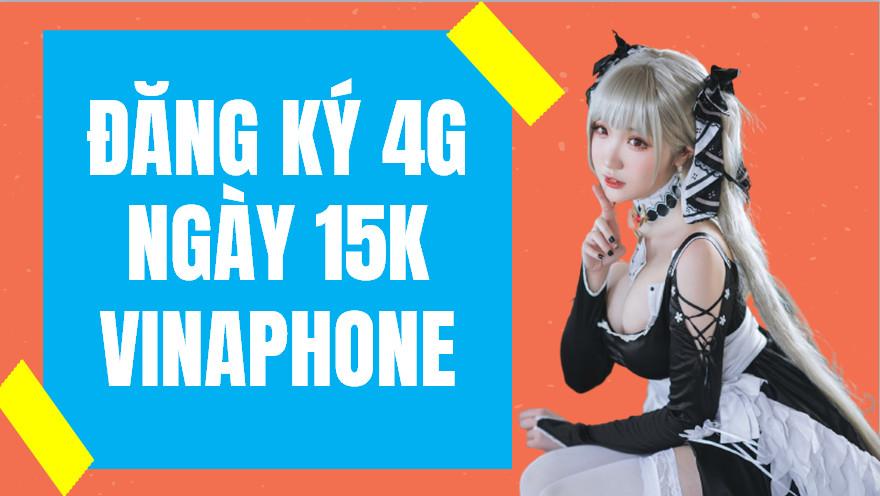 Cách đăng ký 4G Vina ngày 15K