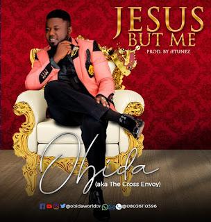 DOWNLOAD MUSIC MP3: Jesus But Me - Obida (Prod. by Etunez)
