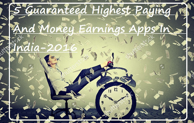 5 Guaranteed Highest Paying And Money Earnings Apps In India 2016 (Get Free Recharge,Free Internet And Free Shopping)