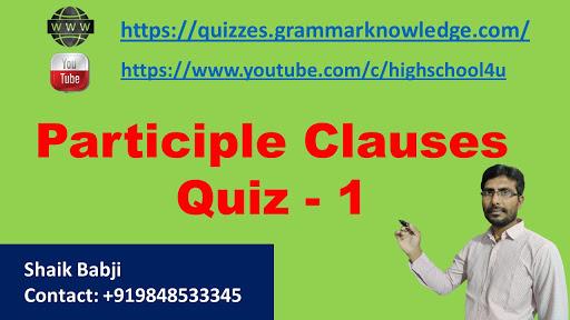 Participle Clauses Quiz - 1