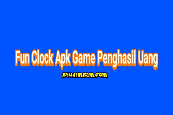fun Clock Apk Game Penghasil Uang