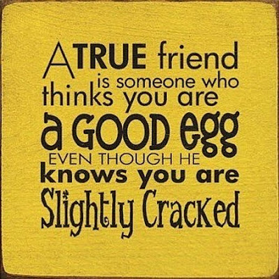a-true-friend-is-someone-who-thinks-you-are-a-good-egg
