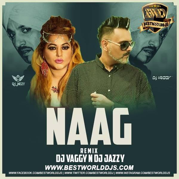 Naag azzy B DJ Vaggy X DJ Jazzy Remix