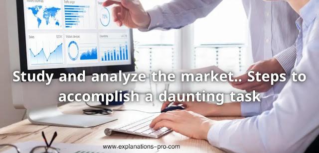 Study and analyze the market
