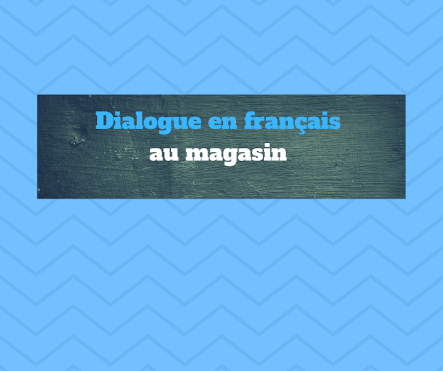 Dialogue en français au magasin
