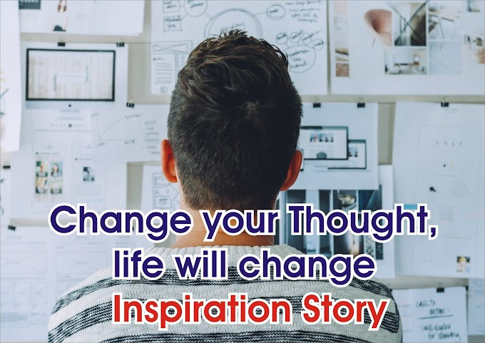 Change your Thought, life will change : Inspiration Story