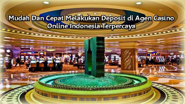 Mudah Dan Cepat Melakukan Deposit di Agen Casino Online Indonesia Terpercaya