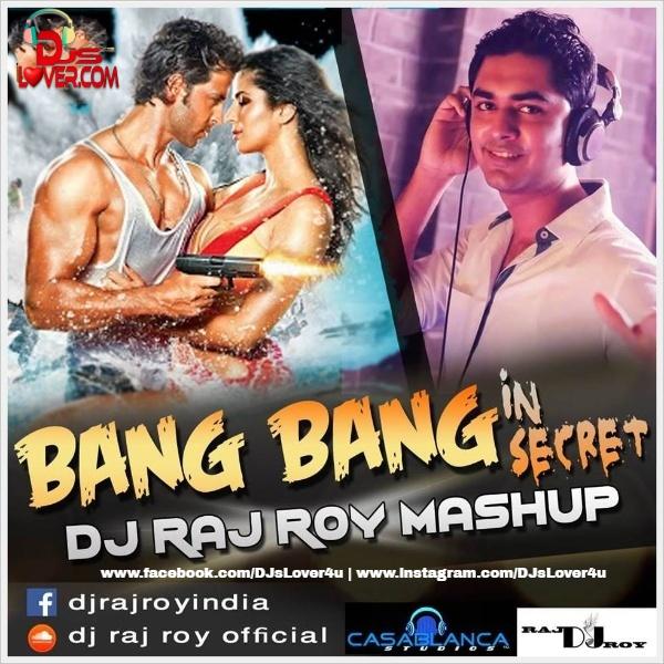 Bang Bang In Secret DJ Raj Roy Mashup