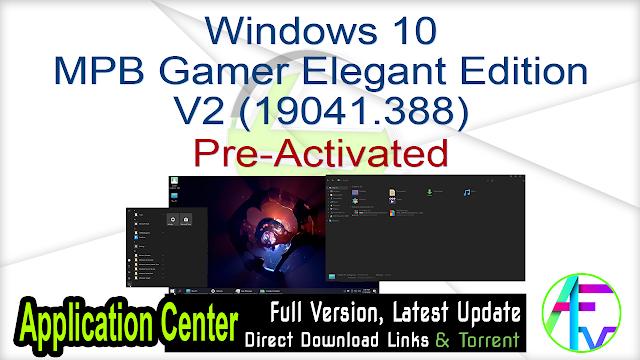 Windows 10 MPB Gamer Elegant Edition V2 (19041.388) Pre-Activated