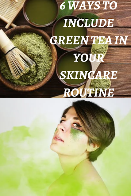 6 Ways to Incude Green Tea In Your Skincare Routine