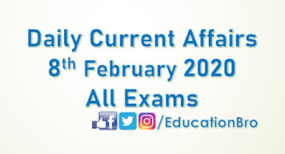 Daily Current Affairs 8th February 2020 For All Government Examinations