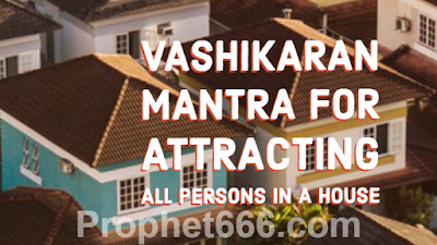 Attraction Spell for Attracting all persons in a House