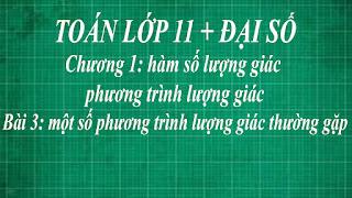 Toán lớp 11 Bài 3 Một số phương trình lượng giác thường gặp + pt bậc 2 dv 1 hàm số lượng giác