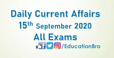 Daily Current Affairs 15th September 2020 For All Government Examinations