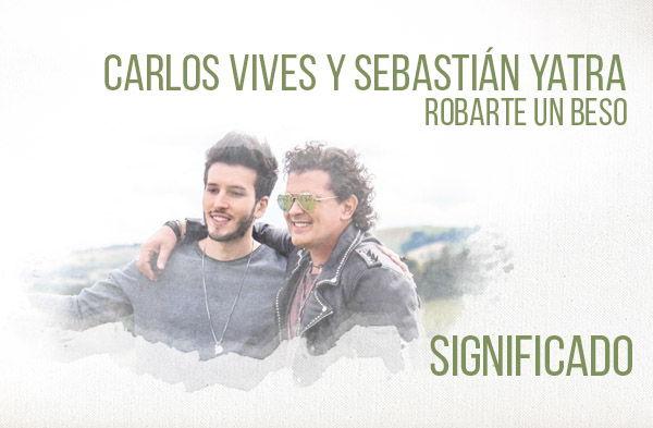 Robarte un Beso significado de la canción Carlos Vives Sebastián Yatra.