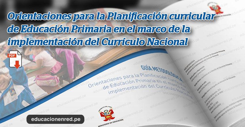 MINEDU: Orientaciones para la Planificación curricular de Educación Primaria - Currículo Nacional 2019 (.PDF) www.minedu.gob.pe