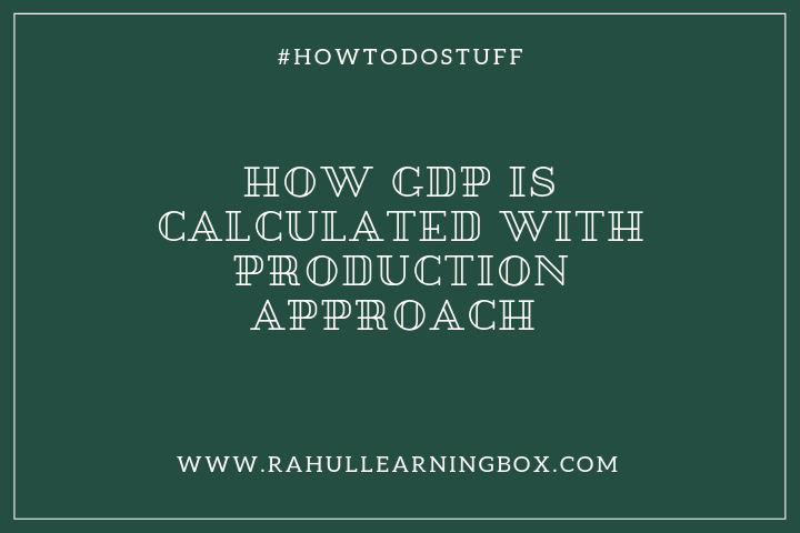 How GDP is Calculated With Production Approach